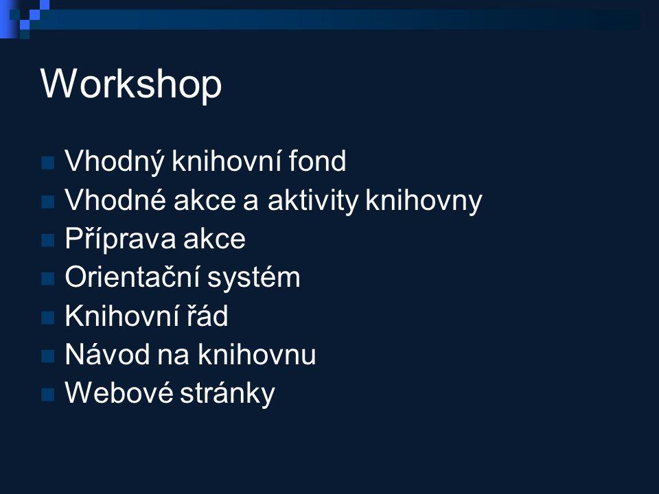 Workshop Vhodný knihovní fond Vhodné akce a aktivity knihovny Příprava akce Orientační systém Knihovní řád Návod na knihovnu Webové stránky