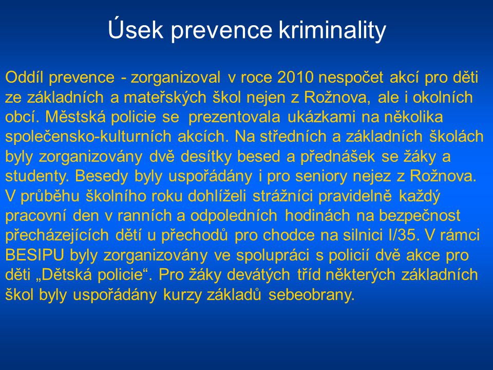 Úsek prevence kriminality Oddíl prevence - zorganizoval v roce 2010 nespočet akcí pro děti ze základních a mateřských škol nejen z Rožnova, ale i okolních obcí.