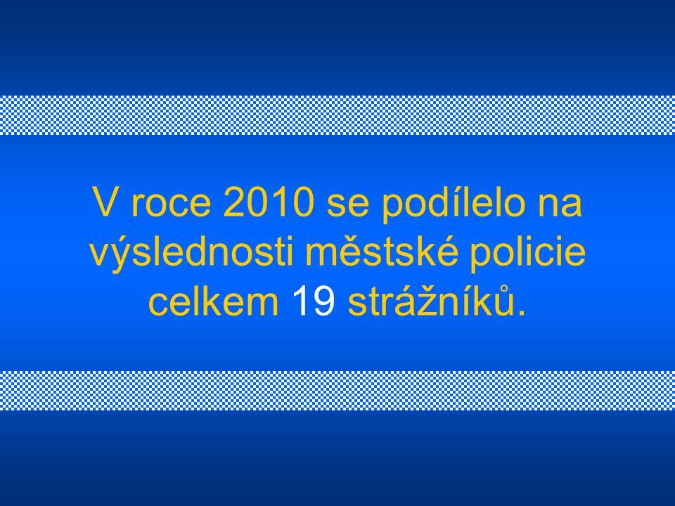 V roce 2010 se podílelo na výslednosti městské policie celkem 19 strážníků.