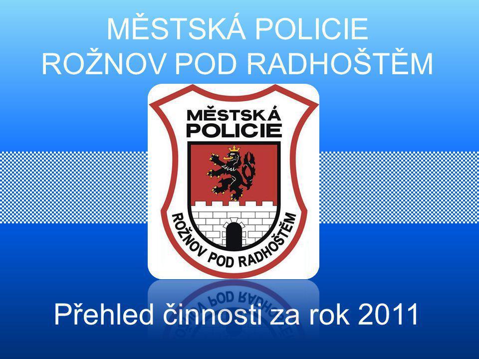 MĚSTSKÁ POLICIE ROŽNOV POD RADHOŠTĚM Přehled činnosti za rok 2011