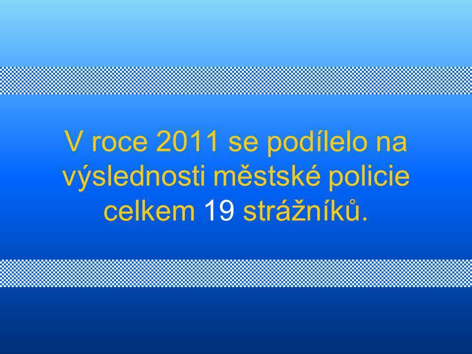 V roce 2011 se podílelo na výslednosti městské policie celkem 19 strážníků.