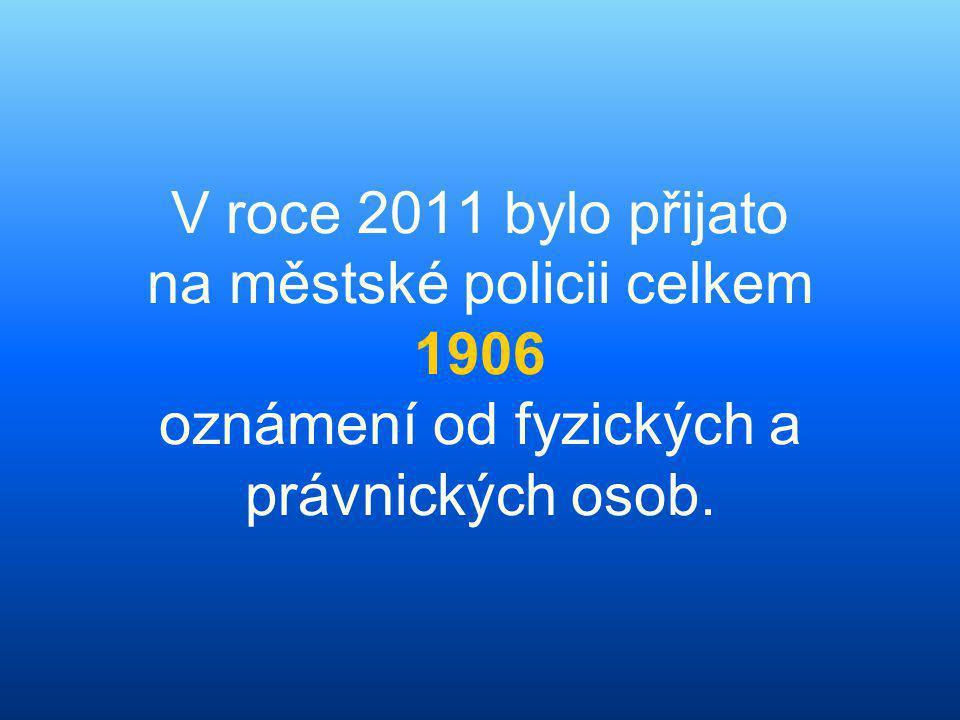 V roce 2011 bylo přijato na městské policii celkem 1906 oznámení od fyzických a právnických osob.