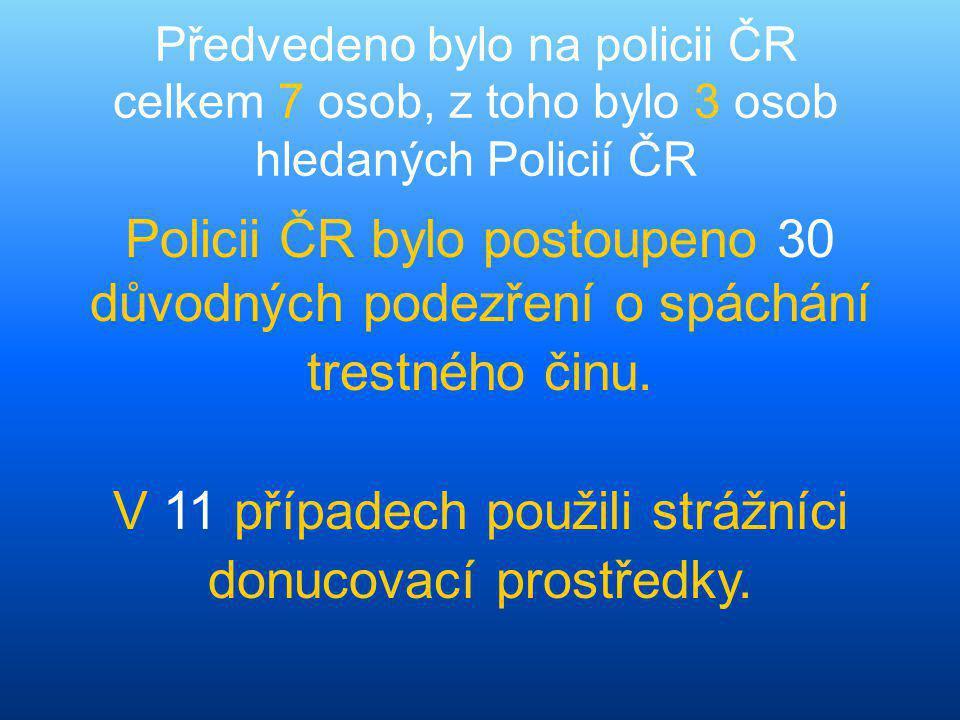 Předvedeno bylo na policii ČR celkem 7 osob, z toho bylo 3 osob hledaných Policií ČR Policii ČR bylo postoupeno 30 důvodných podezření o spáchání trestného činu.