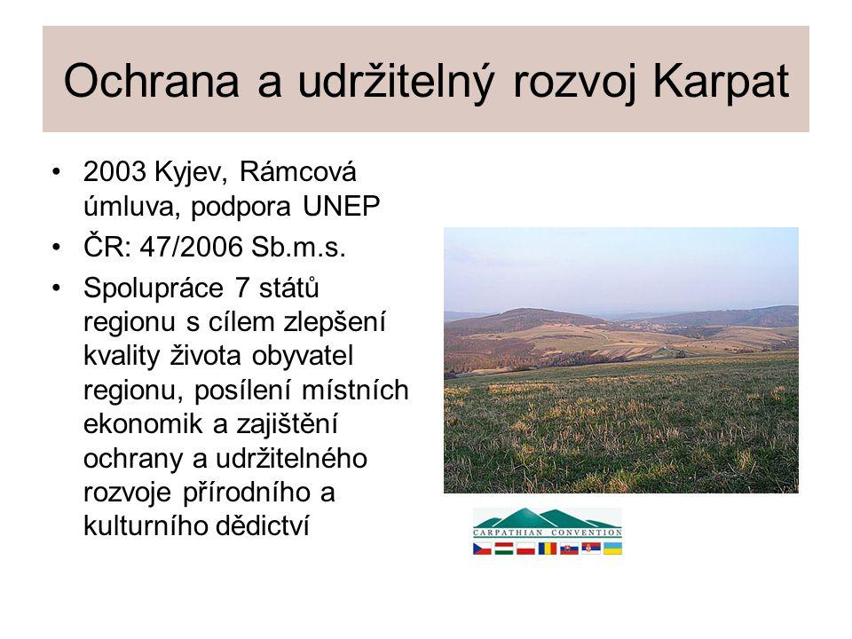 Ochrana a udržitelný rozvoj Karpat 2003 Kyjev, Rámcová úmluva, podpora UNEP ČR: 47/2006 Sb.m.s. Spolupráce 7 států regionu s cílem zlepšení kvality ži