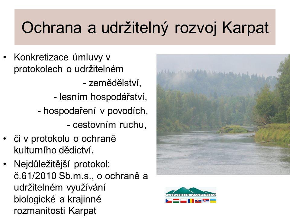 Ochrana a udržitelný rozvoj Karpat Konkretizace úmluvy v protokolech o udržitelném - zemědělství, - lesním hospodářství, - hospodaření v povodích, - cestovním ruchu, či v protokolu o ochraně kulturního dědictví.
