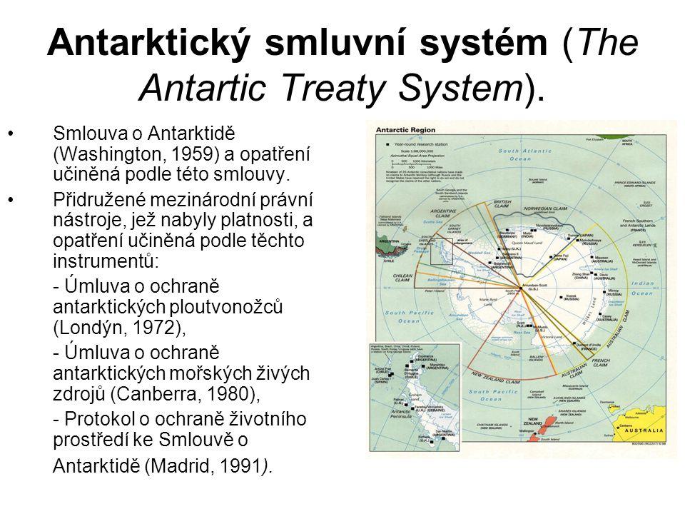 Antarktický smluvní systém (The Antartic Treaty System). Smlouva o Antarktidě (Washington, 1959) a opatření učiněná podle této smlouvy. Přidružené mez