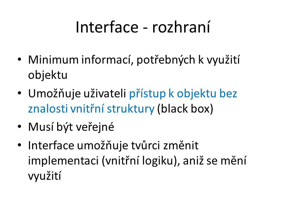 Interface - rozhraní Minimum informací, potřebných k využití objektu Umožňuje uživateli přístup k objektu bez znalosti vnitřní struktury (black box) M