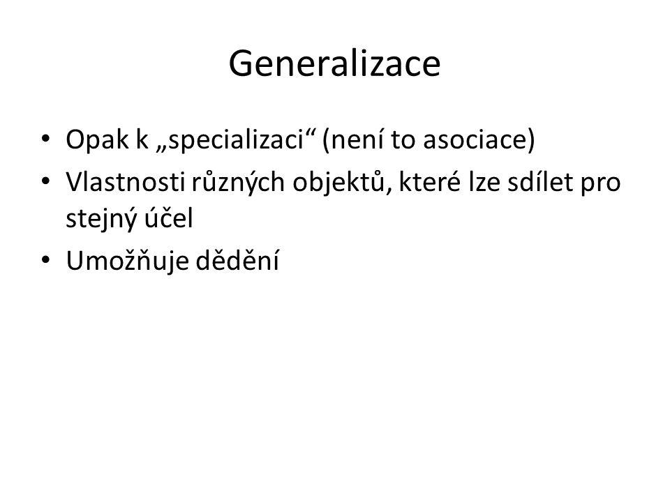 """Generalizace Opak k """"specializaci"""" (není to asociace) Vlastnosti různých objektů, které lze sdílet pro stejný účel Umožňuje dědění"""