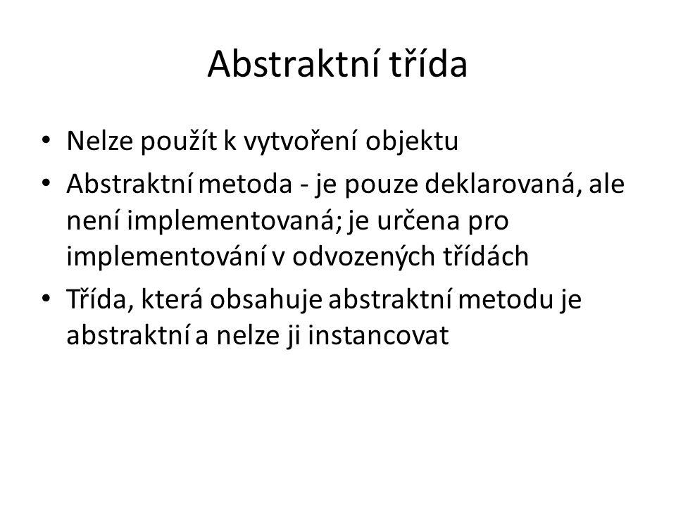 Abstraktní třída Nelze použít k vytvoření objektu Abstraktní metoda - je pouze deklarovaná, ale není implementovaná; je určena pro implementování v od