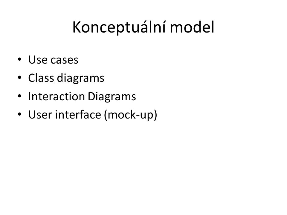 Konceptuální model Use cases Class diagrams Interaction Diagrams User interface (mock-up)