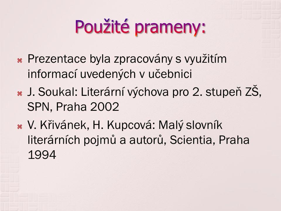  Prezentace byla zpracovány s využitím informací uvedených v učebnici  J. Soukal: Literární výchova pro 2. stupeň ZŠ, SPN, Praha 2002  V. Křivánek,