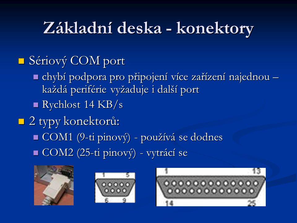 Základní deska - konektory Sériový COM port Sériový COM port chybí podpora pro připojení více zařízení najednou – každá periférie vyžaduje i další por