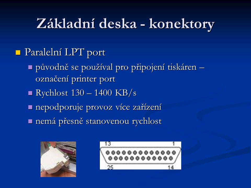 Základní deska - konektory Paralelní LPT port Paralelní LPT port původně se používal pro připojení tiskáren – označení printer port původně se používa