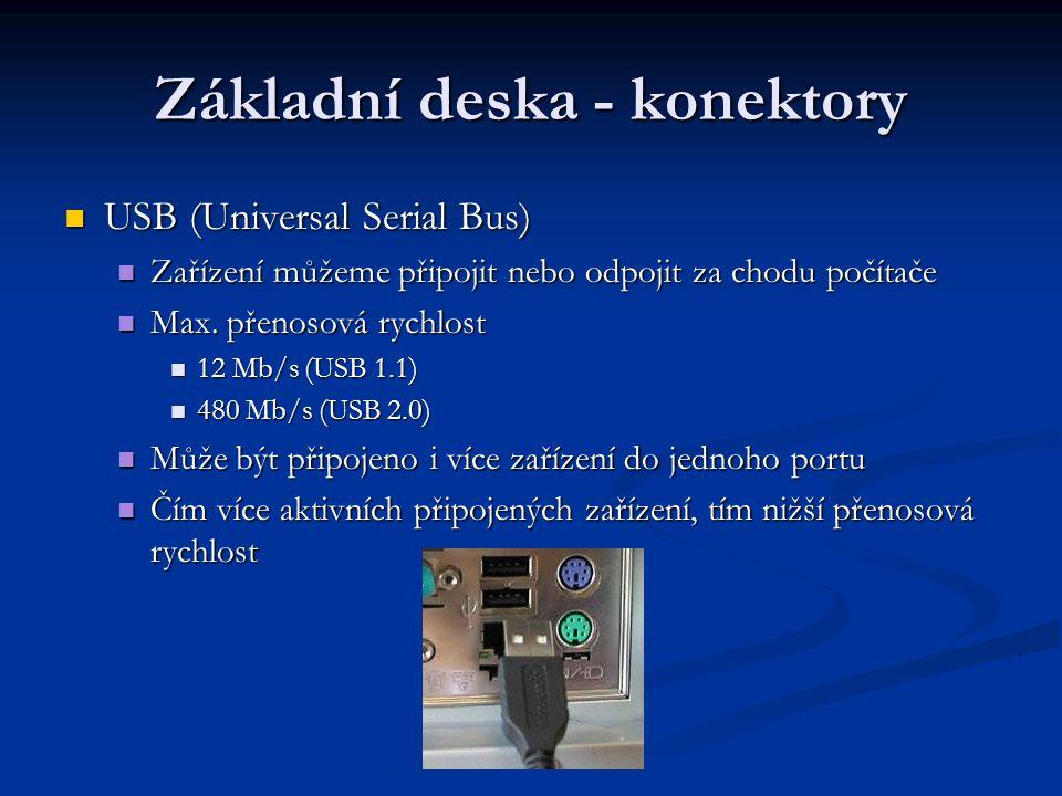 Základní deska - konektory USB (Universal Serial Bus) USB (Universal Serial Bus) Zařízení můžeme připojit nebo odpojit za chodu počítače Zařízení může