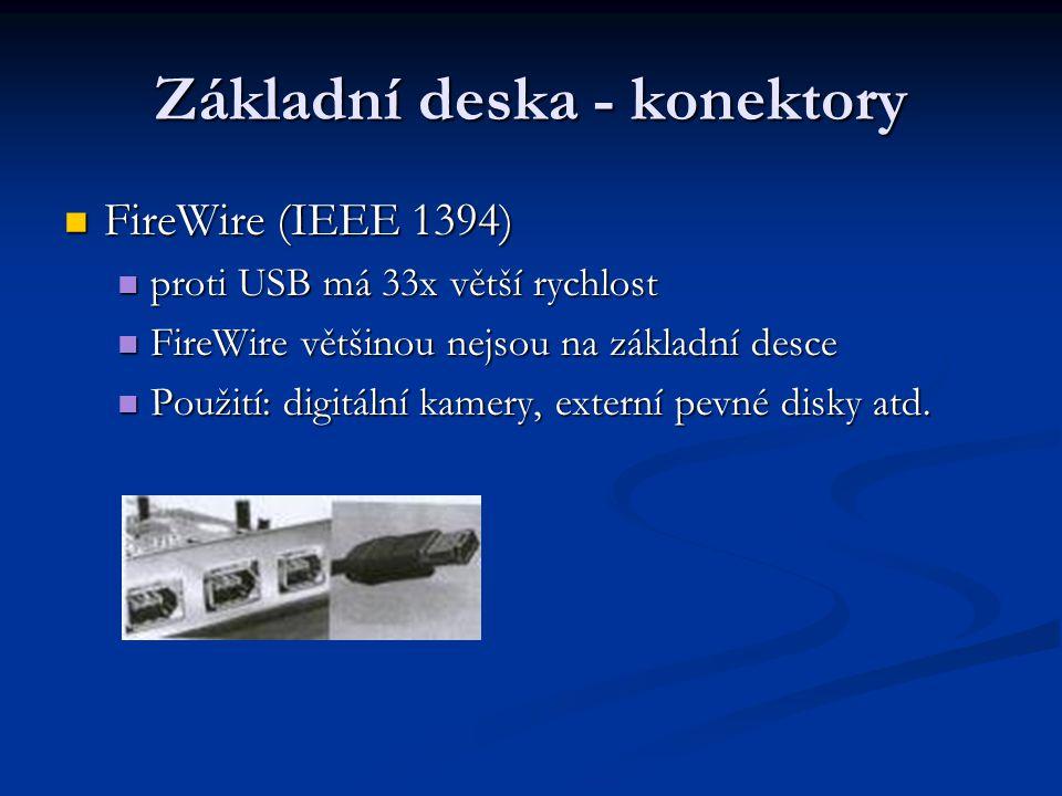 Základní deska - konektory FireWire (IEEE 1394) FireWire (IEEE 1394) proti USB má 33x větší rychlost proti USB má 33x větší rychlost FireWire většinou