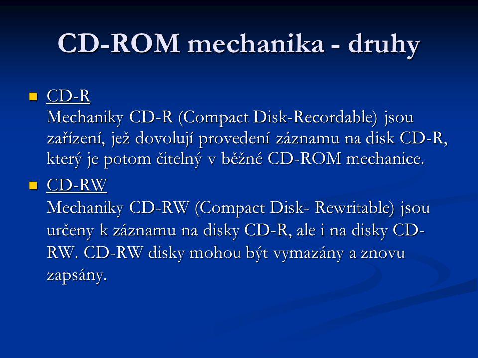 CD-ROM mechanika - druhy CD-R Mechaniky CD-R (Compact Disk-Recordable) jsou zařízení, jež dovolují provedení záznamu na disk CD-R, který je potom čite