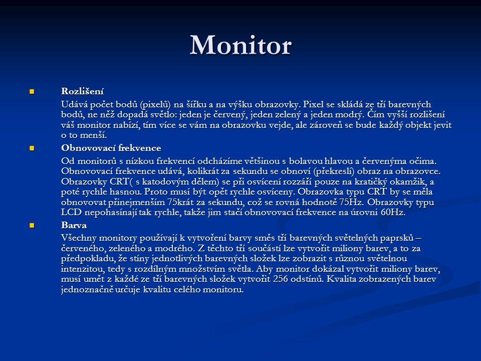 Monitor Rozlišení Rozlišení Udává počet bodů (pixelů) na šířku a na výšku obrazovky. Pixel se skládá ze tří barevných bodů, ne něž dopadá světlo: jede
