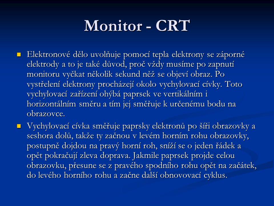 Monitor - CRT Elektronové dělo uvolňuje pomocí tepla elektrony se záporné elektrody a to je také důvod, proč vždy musíme po zapnutí monitoru vyčkat několik sekund něž se objeví obraz.