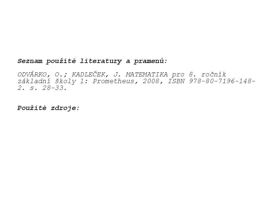 Seznam použité literatury a pramenů: ODVÁRKO, O.; KADLEČEK, J. MATEMATIKA pro 8. ročník základní školy 1: Prometheus, 2008, ISBN 978-80-7196-148- 2. s