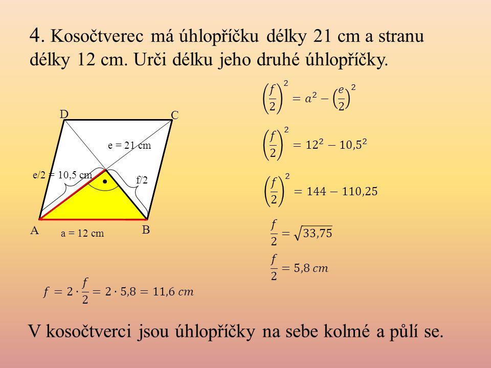 4. Kosočtverec má úhlopříčku délky 21 cm a stranu délky 12 cm. Urči délku jeho druhé úhlopříčky. V kosočtverci jsou úhlopříčky na sebe kolmé a půlí se