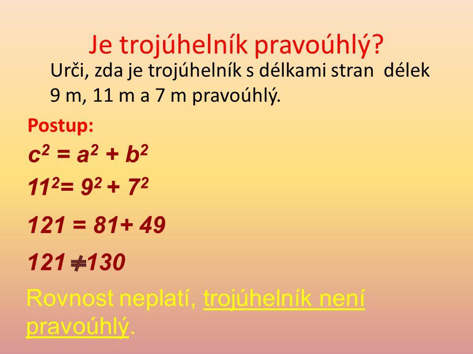 Je trojúhelník pravoúhlý.Urči, zda je trojúhelník s délkami stran délek 9 m, 11 m a 7 m pravoúhlý.