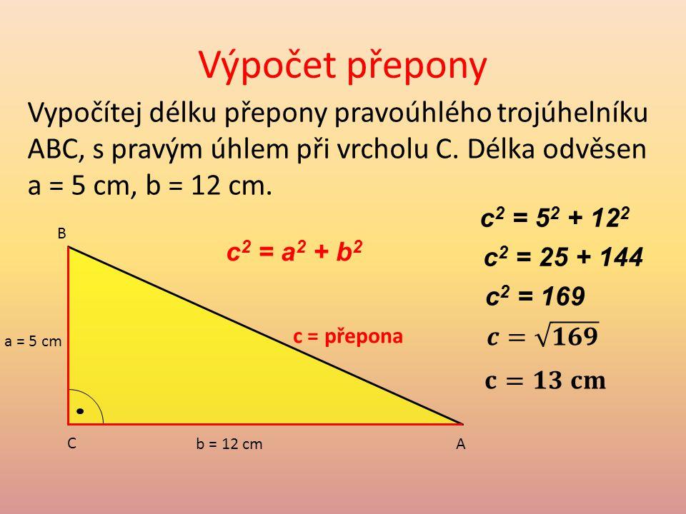 Výpočet přepony Vypočítej délku přepony pravoúhlého trojúhelníku ABC, s pravým úhlem při vrcholu C.