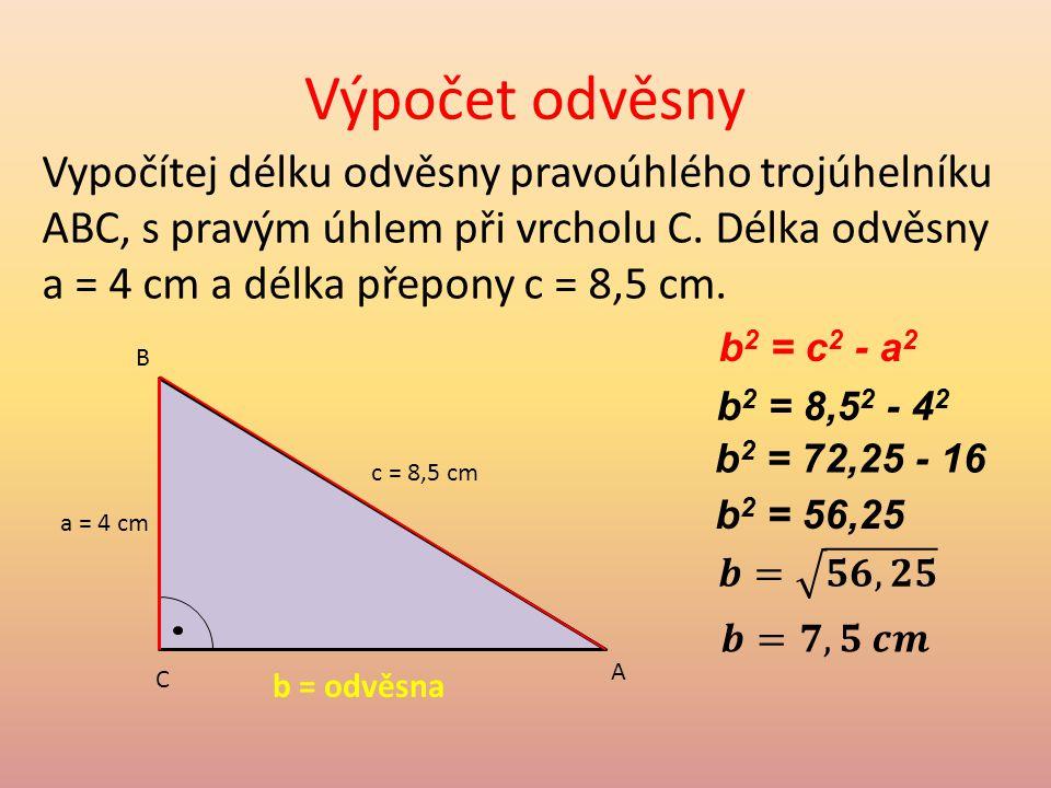Výpočet odvěsny Vypočítej délku odvěsny pravoúhlého trojúhelníku ABC, s pravým úhlem při vrcholu C.