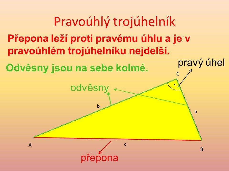 Pravoúhlý trojúhelník A B C pravý úhel odvěsny přepona Odvěsny jsou na sebe kolmé.