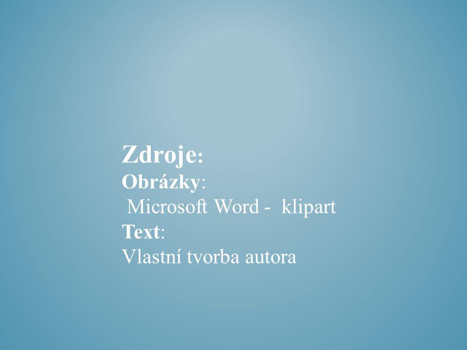 Zdroje : Obrázky: Microsoft Word - klipart Text: Vlastní tvorba autora