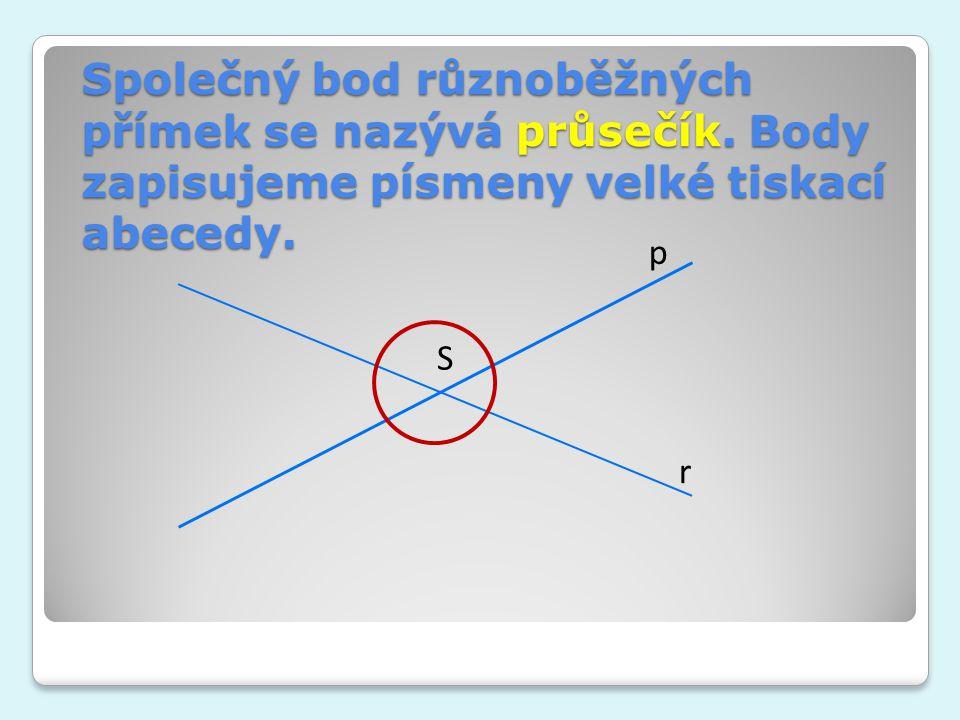 Společný bod různoběžných přímek se nazývá průsečík. Body zapisujeme písmeny velké tiskací abecedy. p r S