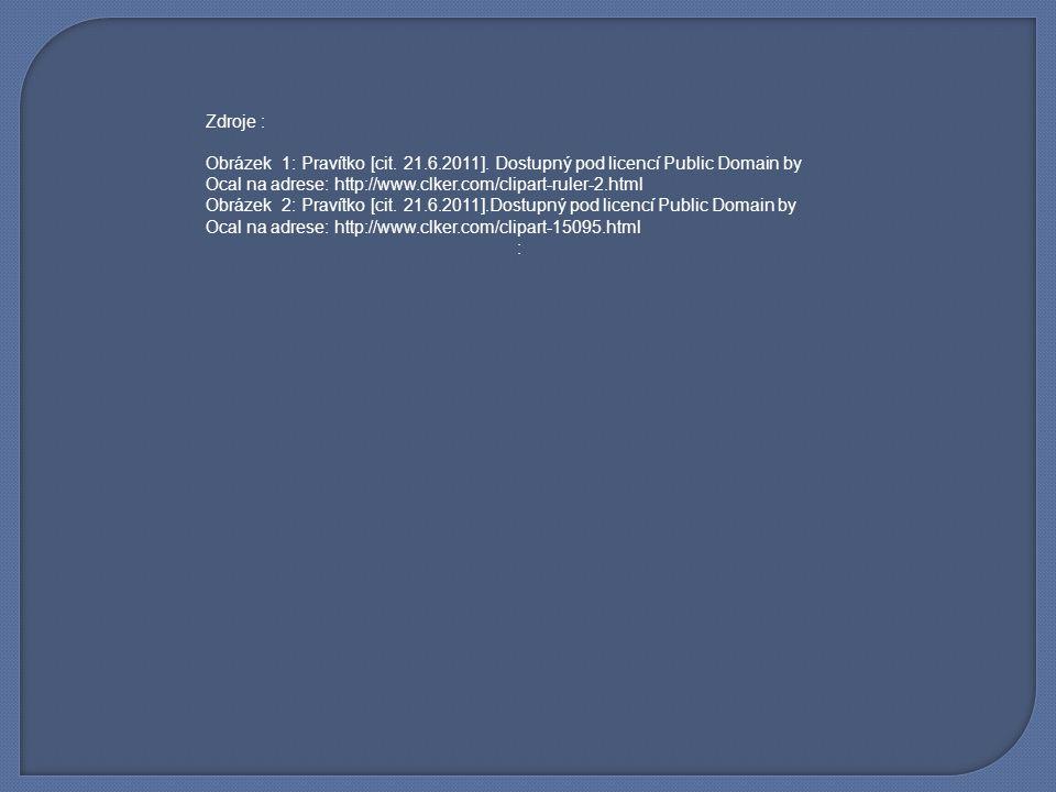 Zdroje : Obrázek 1: Pravítko [cit. 21.6.2011]. Dostupný pod licencí Public Domain by Ocal na adrese: http://www.clker.com/clipart-ruler-2.html Obrázek