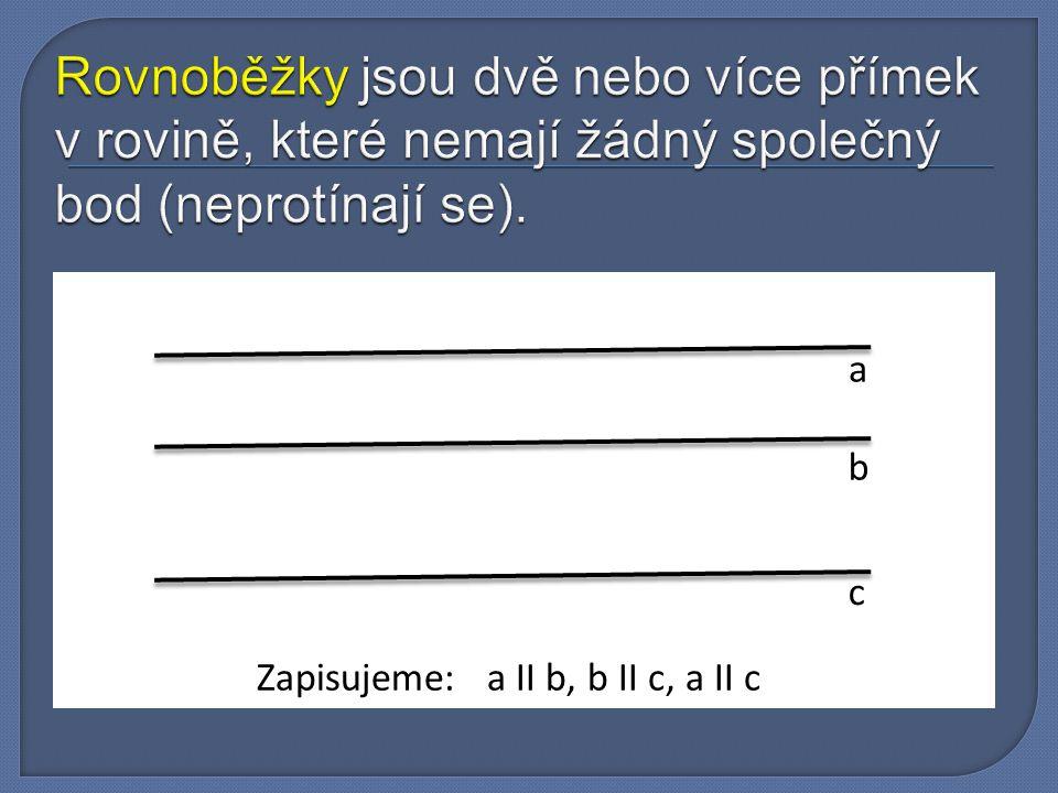 a b c Zapisujeme: a II b, b II c, a II c