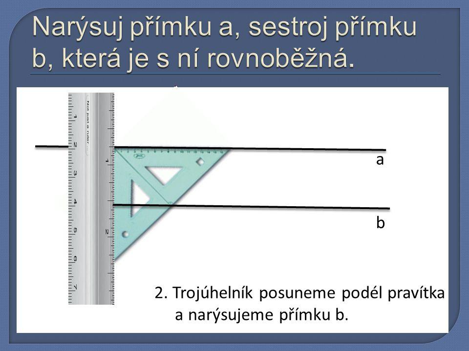 a 2. Trojúhelník posuneme podél pravítka a narýsujeme přímku b. b