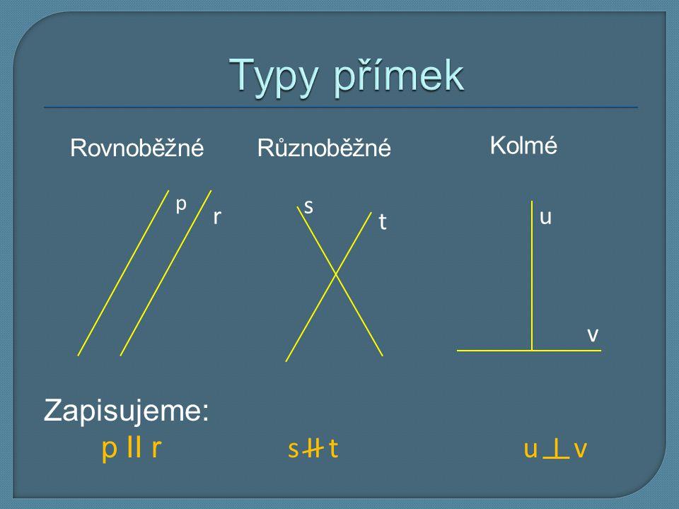 Kolmé p r Různoběžné Rovnoběžné s t u v Zapisujeme: p II r s II tu I v