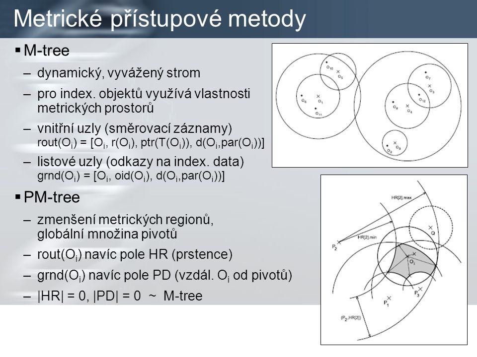 Metrické přístupové metody  M-tree –dynamický, vyvážený strom –pro index.