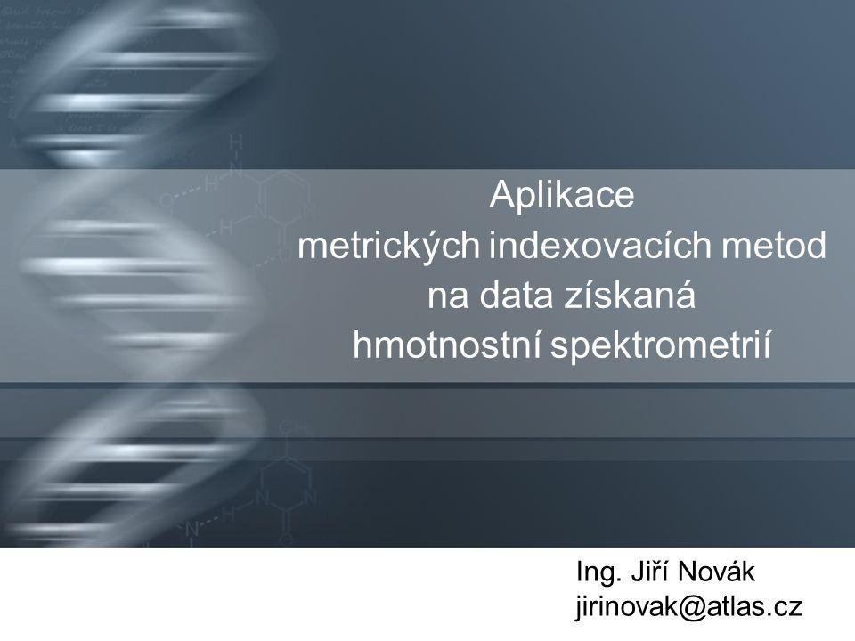 Program prezentace  Úvod –biologická motivace, základní pojmy  Hmotnostní spektrometrie –princip analýzy biomolekul –současné techniky interpretace dat –typické problémy  Navržená metoda –popis algoritmu –metrické přístupové metody –experimenty  Závěr a budoucí práce