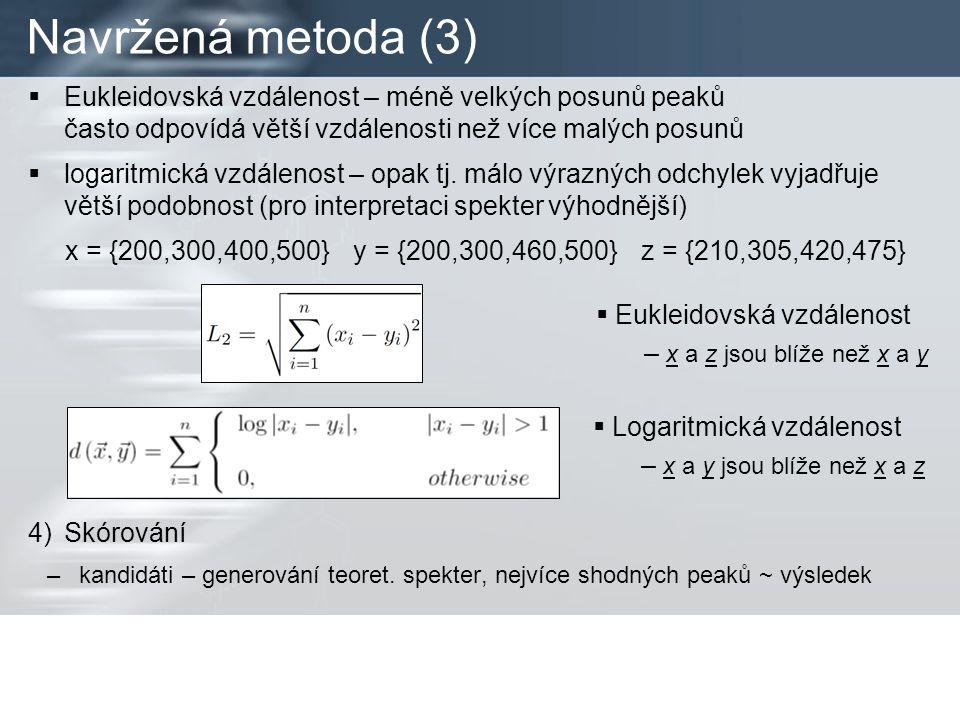 Navržená metoda (3)  Eukleidovská vzdálenost – méně velkých posunů peaků často odpovídá větší vzdálenosti než více malých posunů  logaritmická vzdálenost – opak tj.