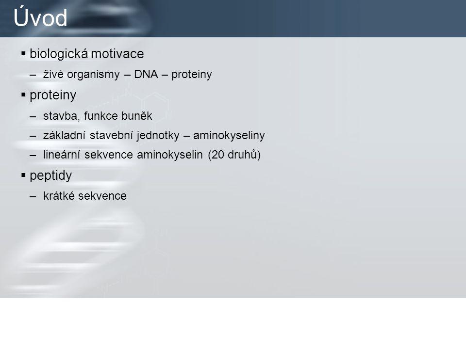 Úvod  biologická motivace –živé organismy – DNA – proteiny  proteiny –stavba, funkce buněk –základní stavební jednotky – aminokyseliny –lineární sekvence aminokyselin (20 druhů)  peptidy –krátké sekvence