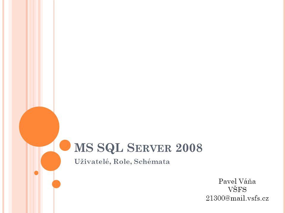 MS SQL S ERVER 2008 Uživatelé, Role, Schémata Pavel Váňa VŠFS 21300@mail.vsfs.cz