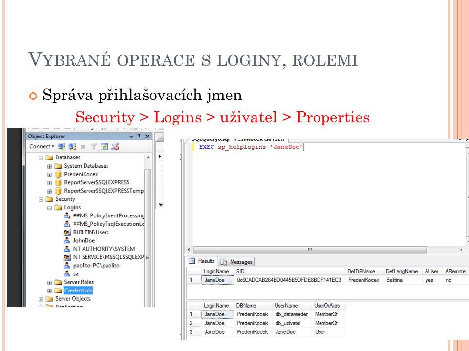 V YBRANÉ OPERACE S LOGINY, ROLEMI Správa přihlašovacích jmen Security > Logins > uživatel > Properties 17