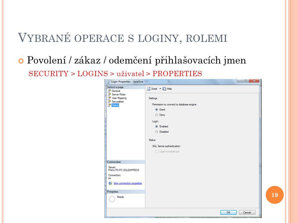 V YBRANÉ OPERACE S LOGINY, ROLEMI Povolení / zákaz / odemčení přihlašovacích jmen 19 SECURITY > LOGINS > uživatel > PROPERTIES