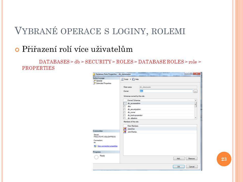 V YBRANÉ OPERACE S LOGINY, ROLEMI Přiřazení rolí více uživatelům DATABASES > db > SECURITY > ROLES > DATABASE ROLES > role > PROPERTIES 23