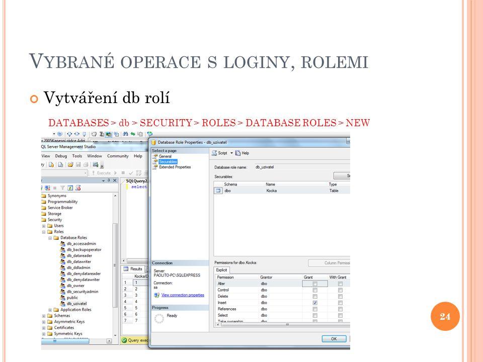 V YBRANÉ OPERACE S LOGINY, ROLEMI Vytváření db rolí DATABASES > db > SECURITY > ROLES > DATABASE ROLES > NEW 24