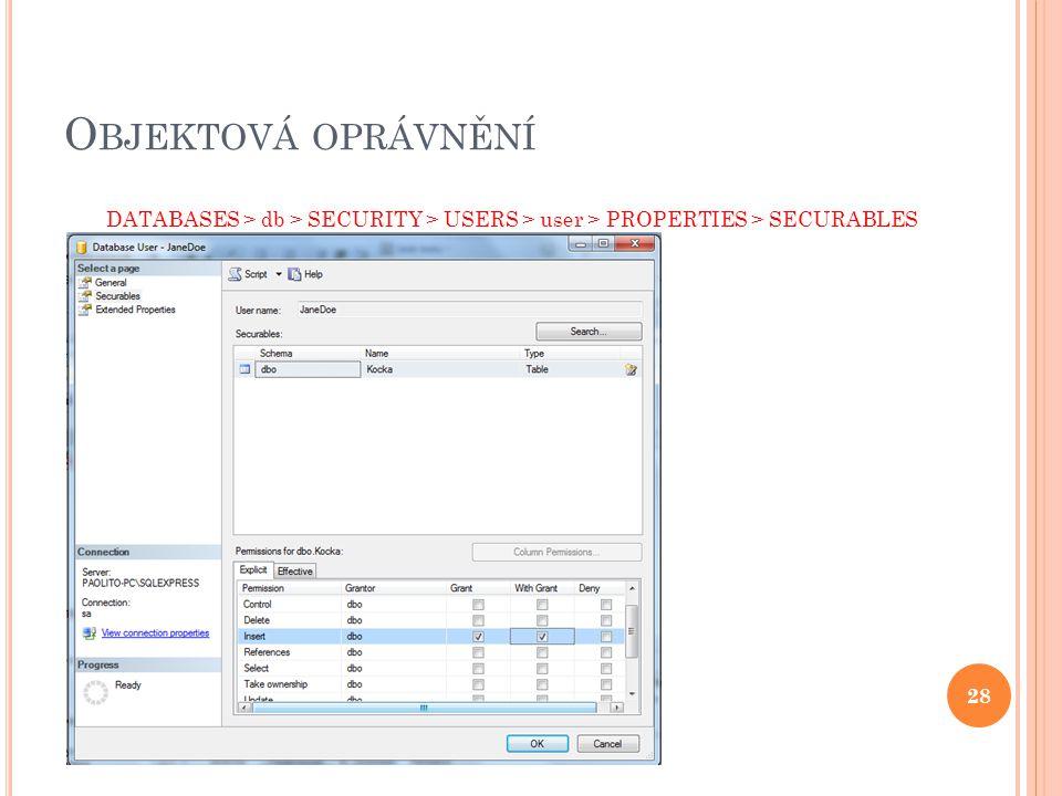 O BJEKTOVÁ OPRÁVNĚNÍ DATABASES > db > SECURITY > USERS > user > PROPERTIES > SECURABLES 28