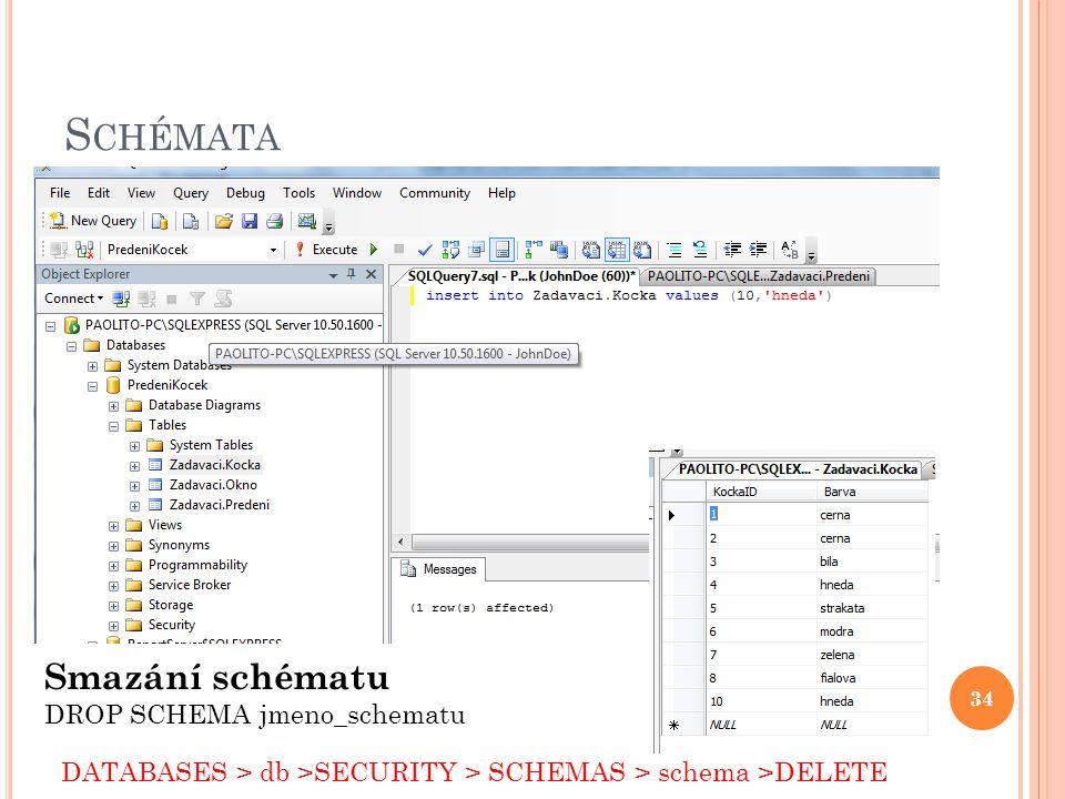 S CHÉMATA 34 Smazání schématu DROP SCHEMA jmeno_schematu DATABASES > db >SECURITY > SCHEMAS > schema >DELETE