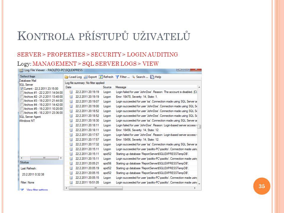 K ONTROLA PŘÍSTUPŮ UŽIVATELŮ SERVER > PROPERTIES > SECURITY > LOGIN AUDITING Logy: MANAGEMENT > SQL SERVER LOGS > VIEW 35