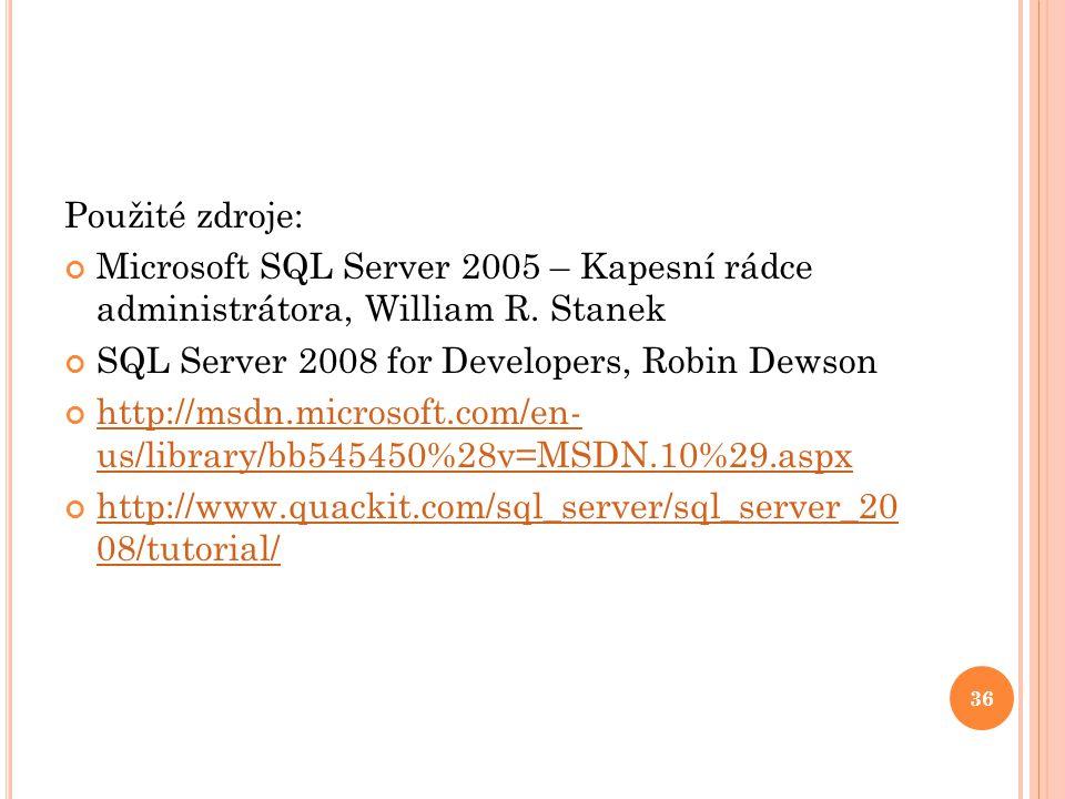 Použité zdroje: Microsoft SQL Server 2005 – Kapesní rádce administrátora, William R.