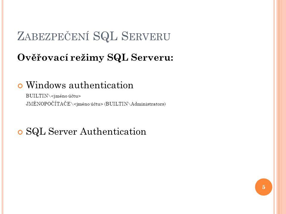 Z ABEZPEČENÍ SQL S ERVERU Ověřovací režimy SQL Serveru: Windows authentication BUILTIN\ JMÉNOPOČÍTAČE\ (BUILTIN\Administrators) SQL Server Authentication 5