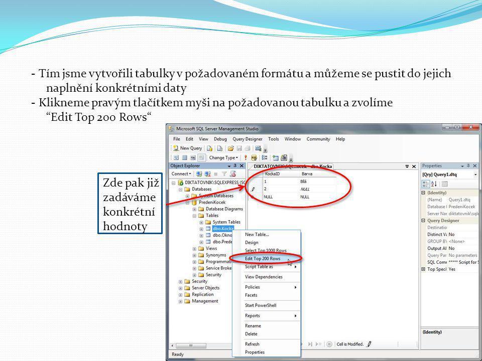 - Tím jsme vytvořili tabulky v požadovaném formátu a můžeme se pustit do jejich naplnění konkrétními daty - Klikneme pravým tlačítkem myši na požadovanou tabulku a zvolíme Edit Top 200 Rows Zde pak již zadáváme konkrétní hodnoty