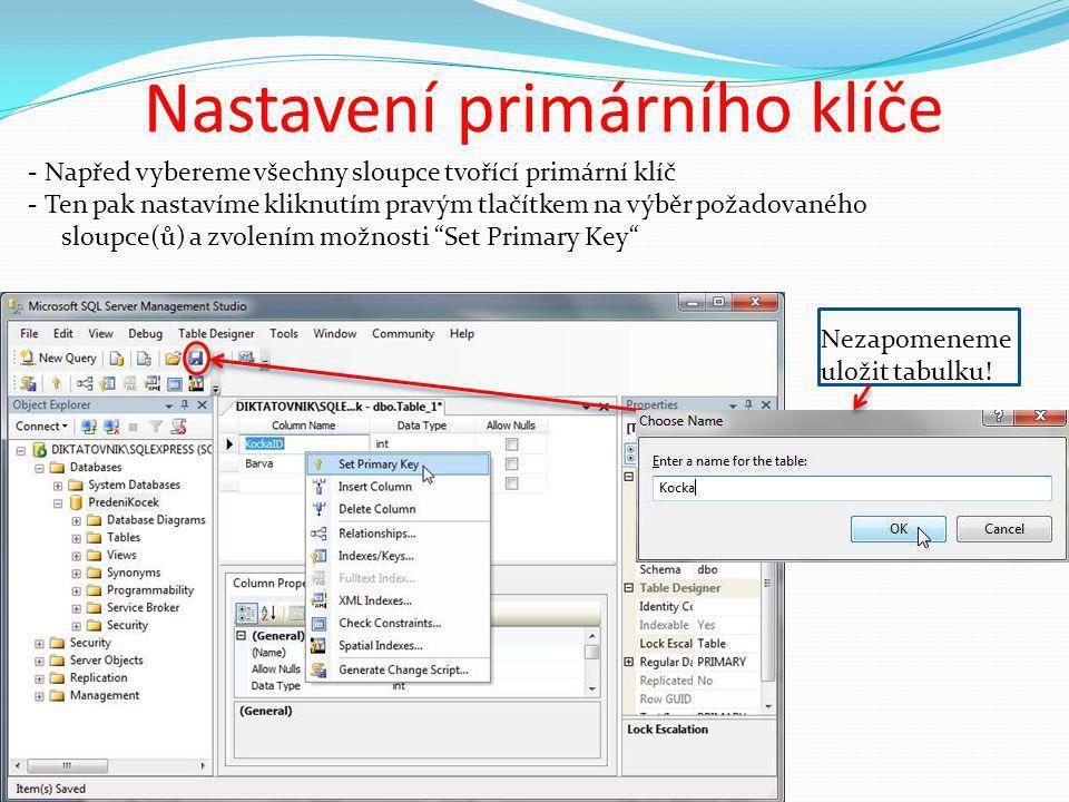 - Napřed vybereme všechny sloupce tvořící primární klíč - Ten pak nastavíme kliknutím pravým tlačítkem na výběr požadovaného sloupce(ů) a zvolením možnosti Set Primary Key Nastavení primárního klíče Nezapomeneme uložit tabulku!